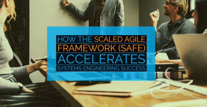 Scaled Agile Accelerates Systems Engineering Success
